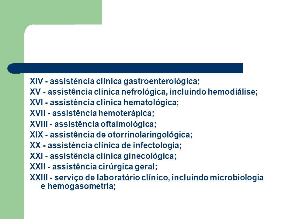 XIV - assistência clínica gastroenterológica; XV - assistência clínica nefrológica, incluindo hemodiálise; XVI - assistência clínica hematológica; XVI