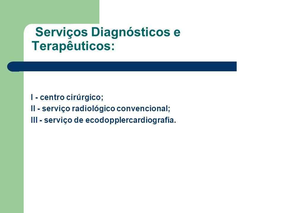 Serviços Diagnósticos e Terapêuticos: I - centro cirúrgico; II - serviço radiológico convencional; III - serviço de ecodopplercardiografia.