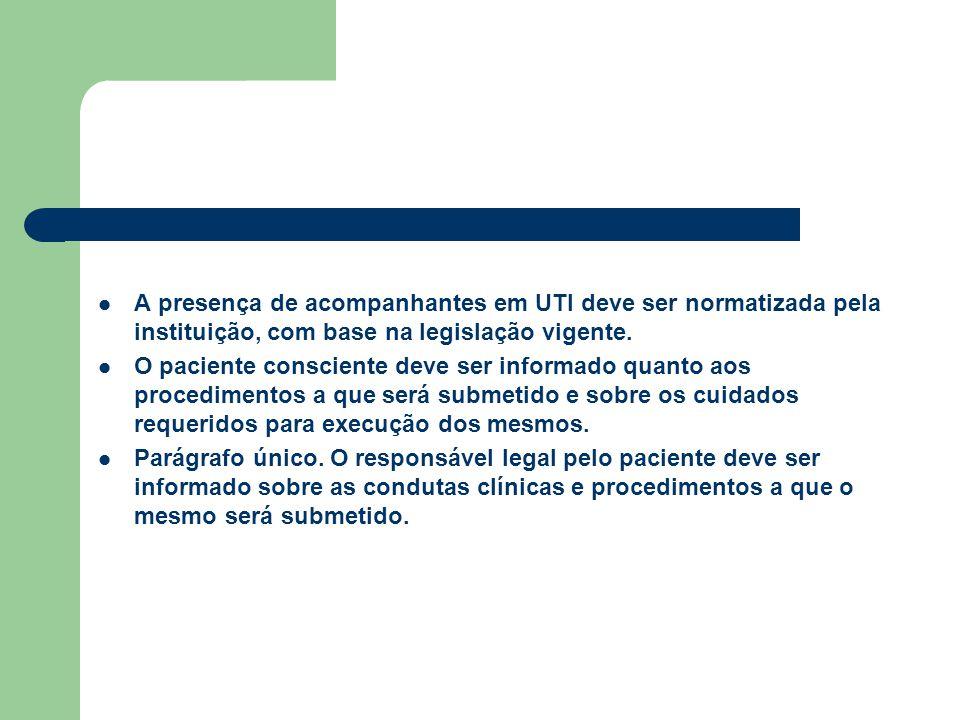 A presença de acompanhantes em UTI deve ser normatizada pela instituição, com base na legislação vigente. O paciente consciente deve ser informado qua