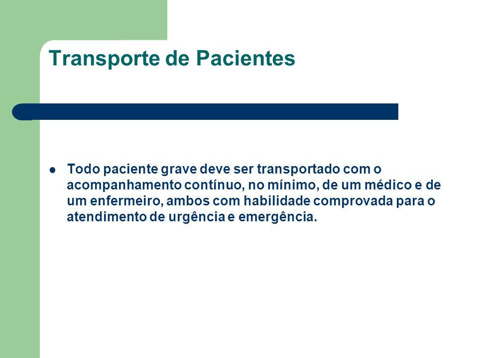 Transporte de Pacientes Todo paciente grave deve ser transportado com o acompanhamento contínuo, no mínimo, de um médico e de um enfermeiro, ambos com