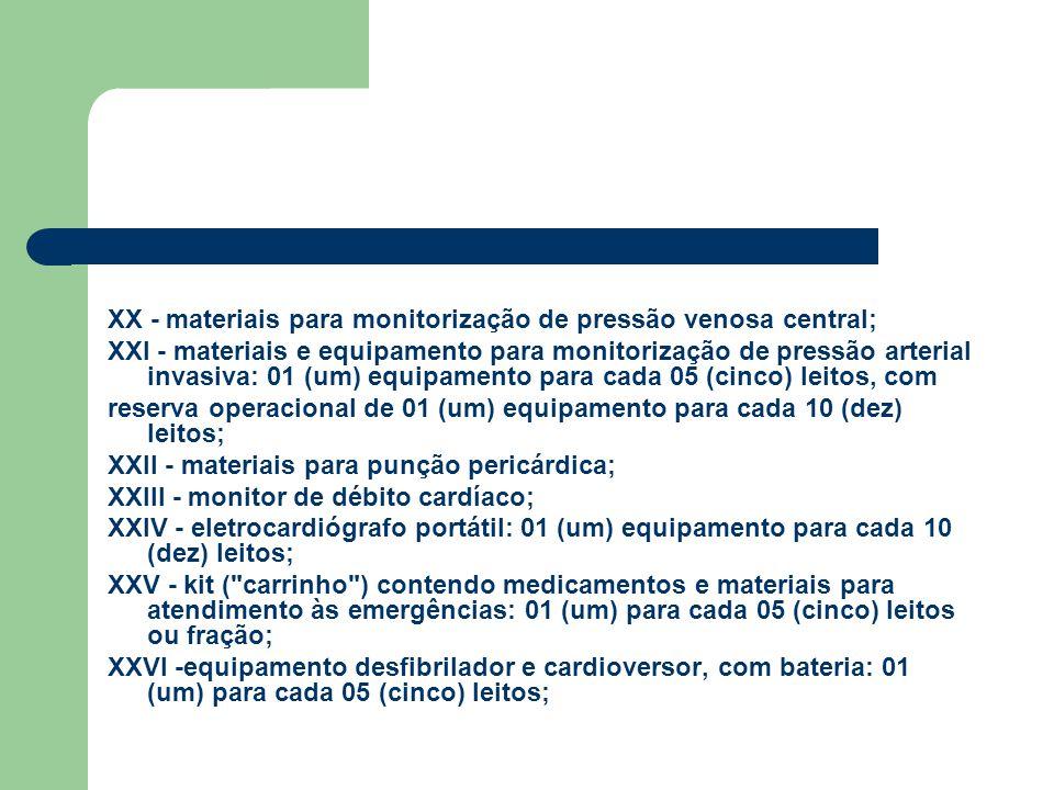XX - materiais para monitorização de pressão venosa central; XXI - materiais e equipamento para monitorização de pressão arterial invasiva: 01 (um) eq