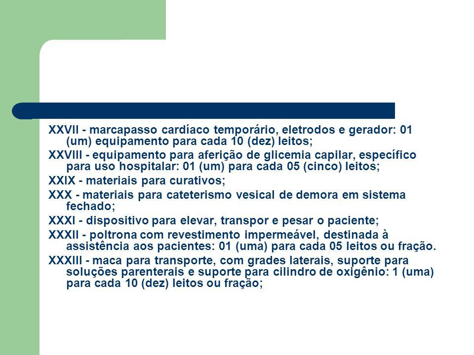 XXVII - marcapasso cardíaco temporário, eletrodos e gerador: 01 (um) equipamento para cada 10 (dez) leitos; XXVIII - equipamento para aferição de glic