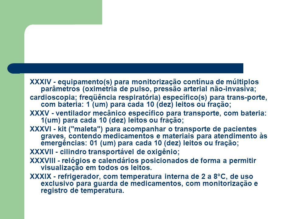 XXXIV - equipamento(s) para monitorização contínua de múltiplos parâmetros (oximetria de pulso, pressão arterial não-invasiva; cardioscopia; freqüênci