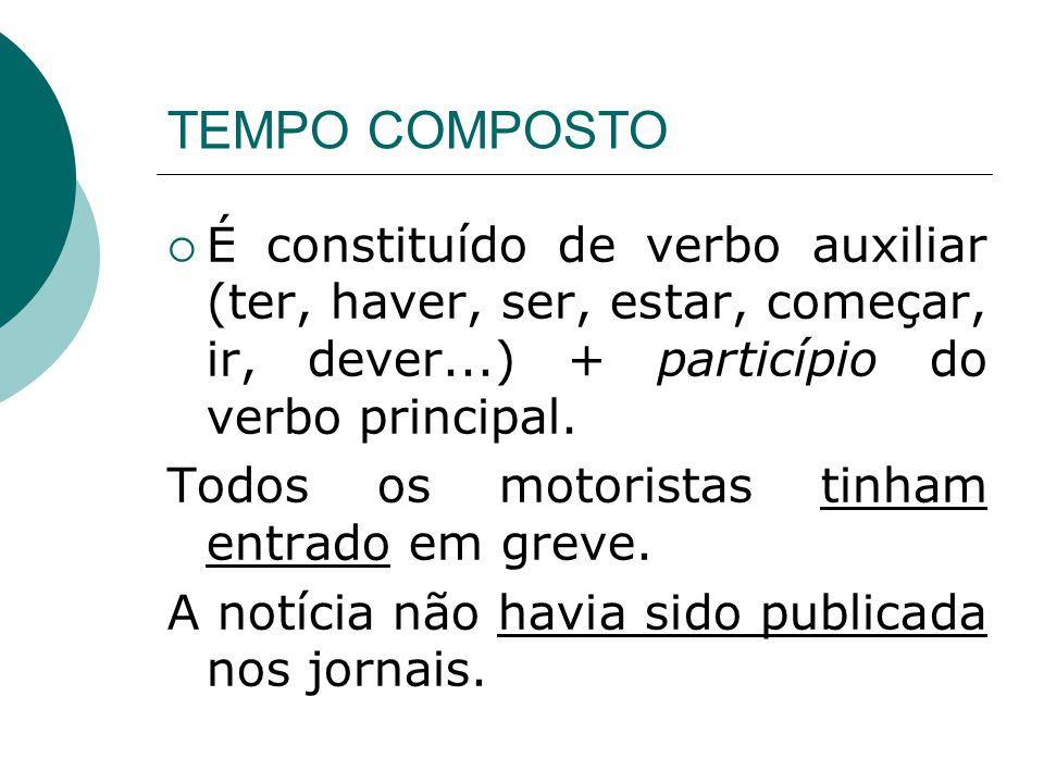 TEMPO COMPOSTO É constituído de verbo auxiliar (ter, haver, ser, estar, começar, ir, dever...) + particípio do verbo principal. Todos os motoristas ti