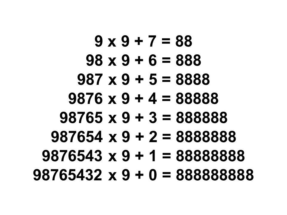 1 x 1 = 1 11 x 11 = 121 111 x 111 = 12321 1111 x 1111 = 1234321 11111 x 11111 = 123454321 111111 x 111111 = 12345654321 1111111 x 1111111 = 1234567654321 11111111 x 11111111 = 123456787654321 111111111 x 111111111=12345678987654321 Brilhante, não é.