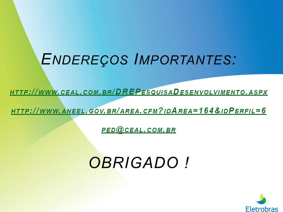 E NDEREÇOS I MPORTANTES : HTTP :// WWW. CEAL. COM. BR /DREP ESQUISA D ESENVOLVIMENTO. ASPX HTTP :// WWW. ANEEL. GOV. BR / AREA. CFM ? ID A REA =164& I