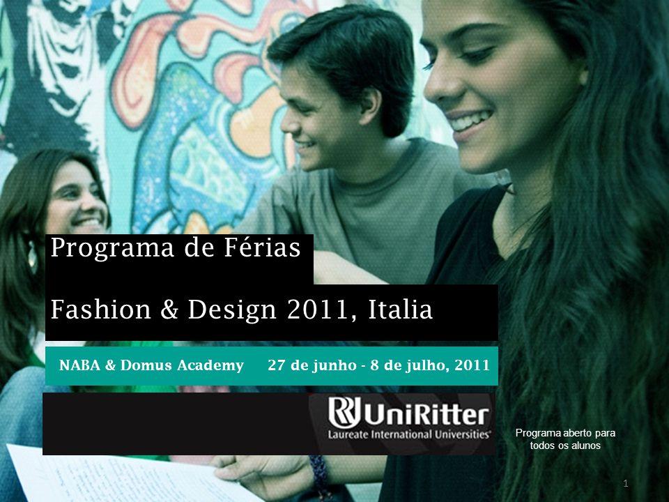 1 Programa de Férias Fashion & Design 2011, Italia NABA & Domus Academy 27 de junho - 8 de julho, 2011 Programa aberto para todos os alunos