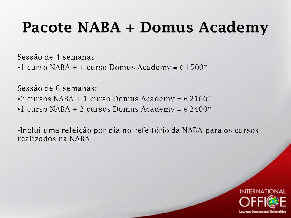 Pacote NABA + Domus Academy Sessão de 4 semanas 1 curso NABA + 1 curso Domus Academy = 1500* Sessão de 6 semanas: 2 cursos NABA + 1 curso Domus Academy = 2160* 1 curso NABA + 2 cursos Domus Academy = 2400* Inclui uma refeição por dia no refeitório da NABA para os cursos realizados na NABA.