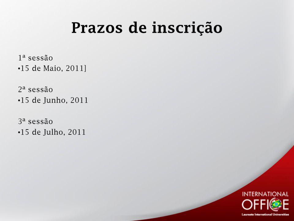 Prazos de inscrição 1ª sessão 15 de Maio, 2011] 2ª sessão 15 de Junho, 2011 3ª sessão 15 de Julho, 2011