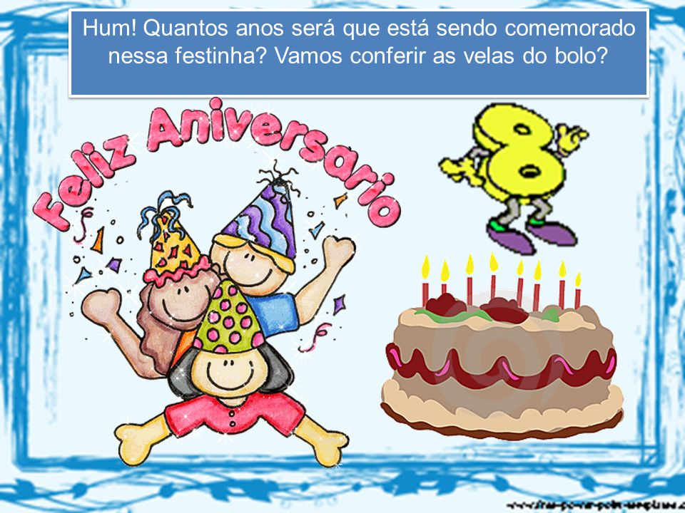 Hum! Quantos anos será que está sendo comemorado nessa festinha? Vamos conferir as velas do bolo?