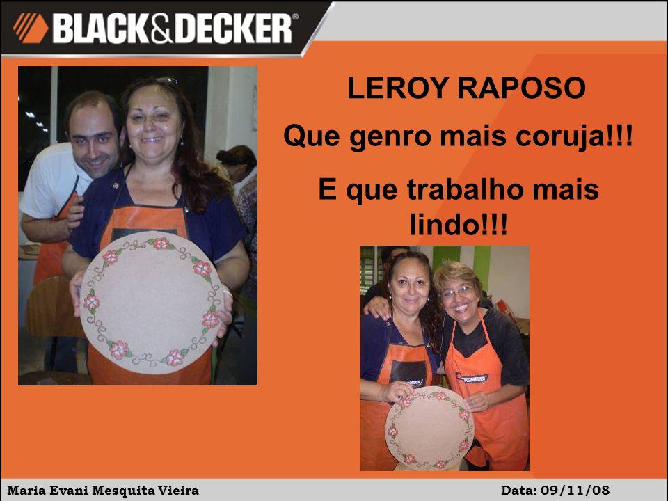 Maria Evani Mesquita Vieira Data: 09/11/08 Que genro mais coruja!!! E que trabalho mais lindo!!! LEROY RAPOSO
