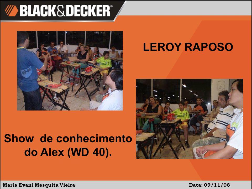 Maria Evani Mesquita Vieira Data: 09/11/08 Show de conhecimento do Alex (WD 40). LEROY RAPOSO