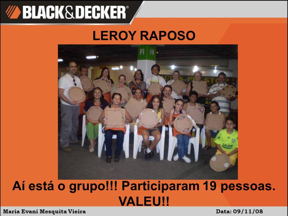 Maria Evani Mesquita Vieira Data: 09/11/08 Aí está o grupo!!! Participaram 19 pessoas. VALEU!! LEROY RAPOSO