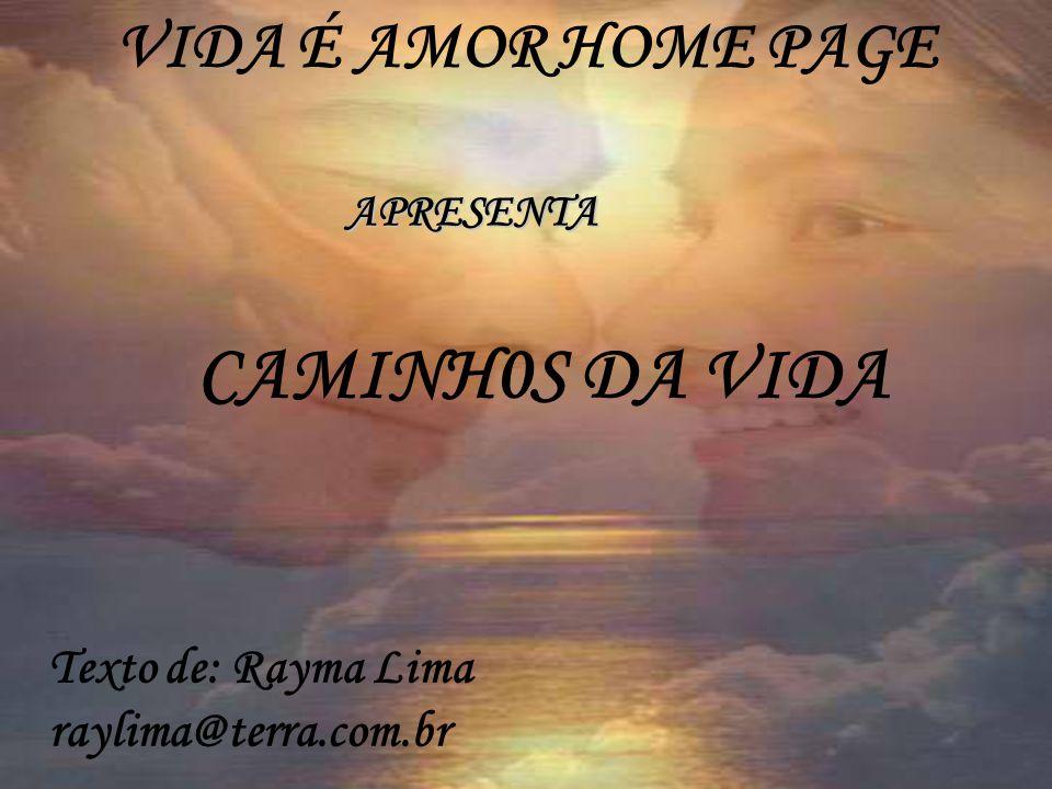 CRÉDITOS Formatação: RAYMA LIMA raylima@terra.com.br Imagens: Internet Fundo Musical: Richard Clayderman -Sleepy Shores VISITE O SITE http://www.vida.amor.nom.br 10.08.06