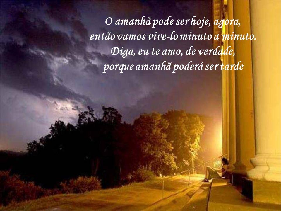 O amanhã pode ser hoje, agora, então vamos vive-lo minuto a minuto.