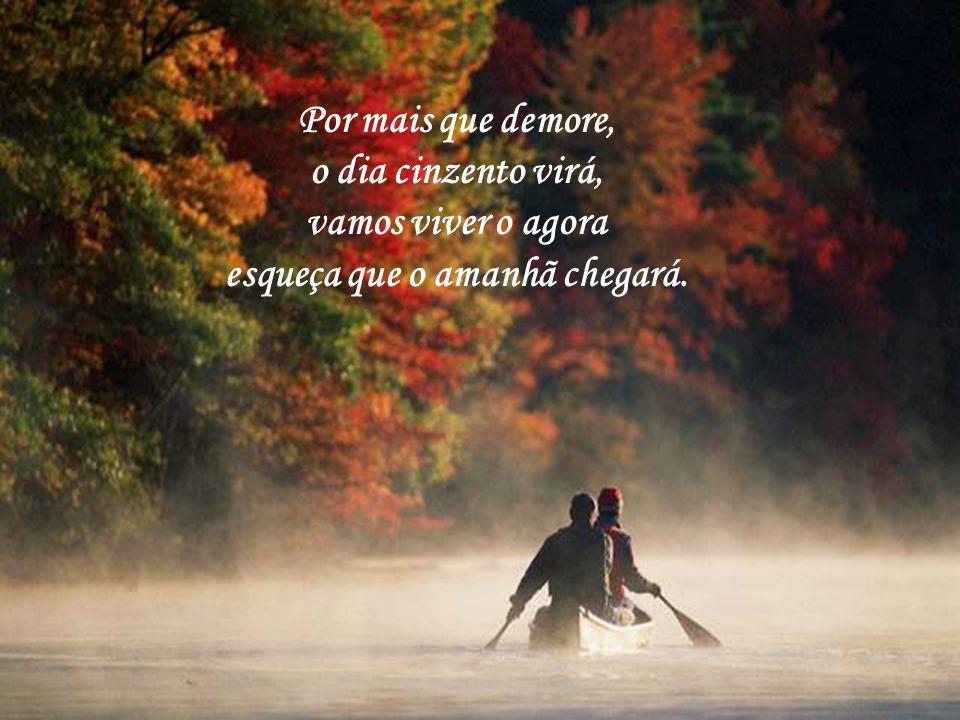 Façamos de conta, somos jovens apaixonados, almas gêmeas, amor eterno, amamos, sorrimos e cantamos.