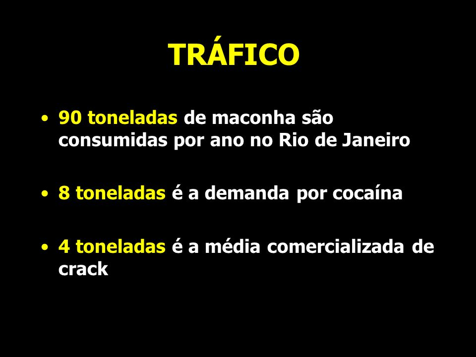 TRÁFICO 90 toneladas de maconha são consumidas por ano no Rio de Janeiro 8 toneladas é a demanda por cocaína 4 toneladas é a média comercializada de c