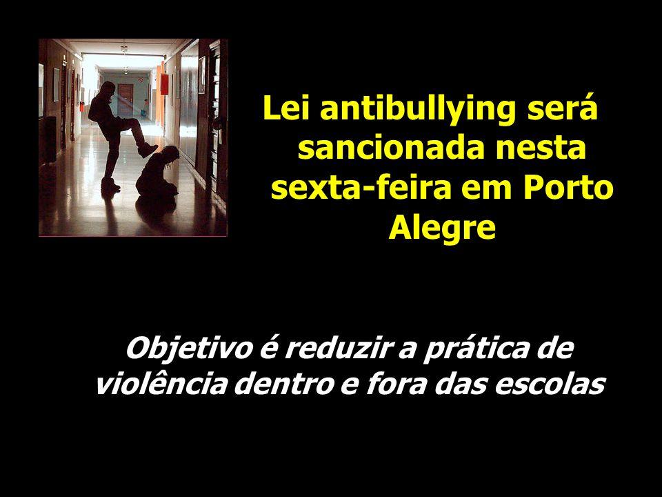 Lei antibullying será sancionada nesta sexta-feira em Porto Alegre Objetivo é reduzir a prática de violência dentro e fora das escolas