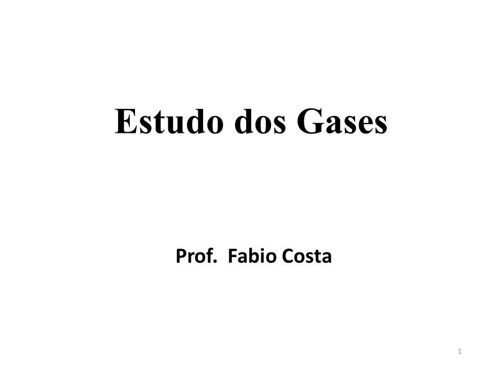 Estudo dos Gases Prof. Fabio Costa 1