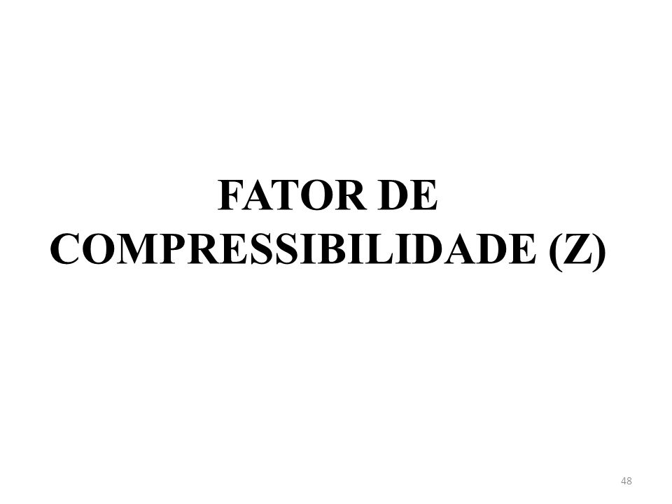 FATOR DE COMPRESSIBILIDADE (Z) 48