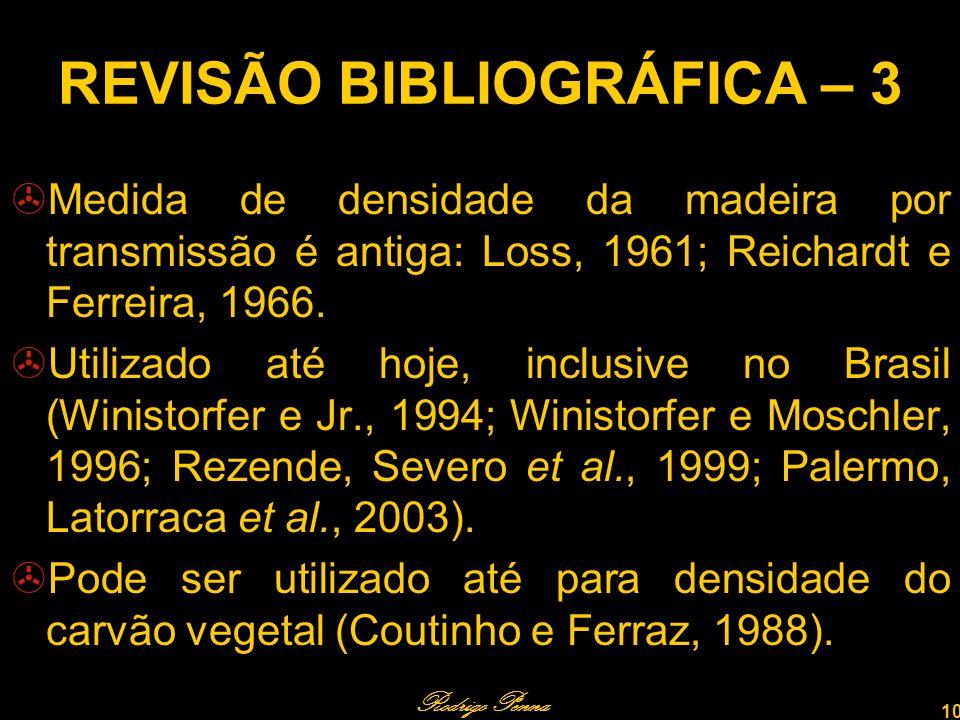 Rodrigo Penna 10 REVISÃO BIBLIOGRÁFICA – 3 Medida de densidade da madeira por transmissão é antiga: Loss, 1961; Reichardt e Ferreira, 1966.