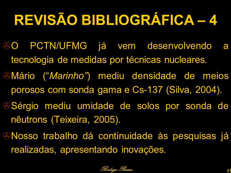 Rodrigo Penna 11 REVISÃO BIBLIOGRÁFICA – 4 O PCTN/UFMG já vem desenvolvendo a tecnologia de medidas por técnicas nucleares.
