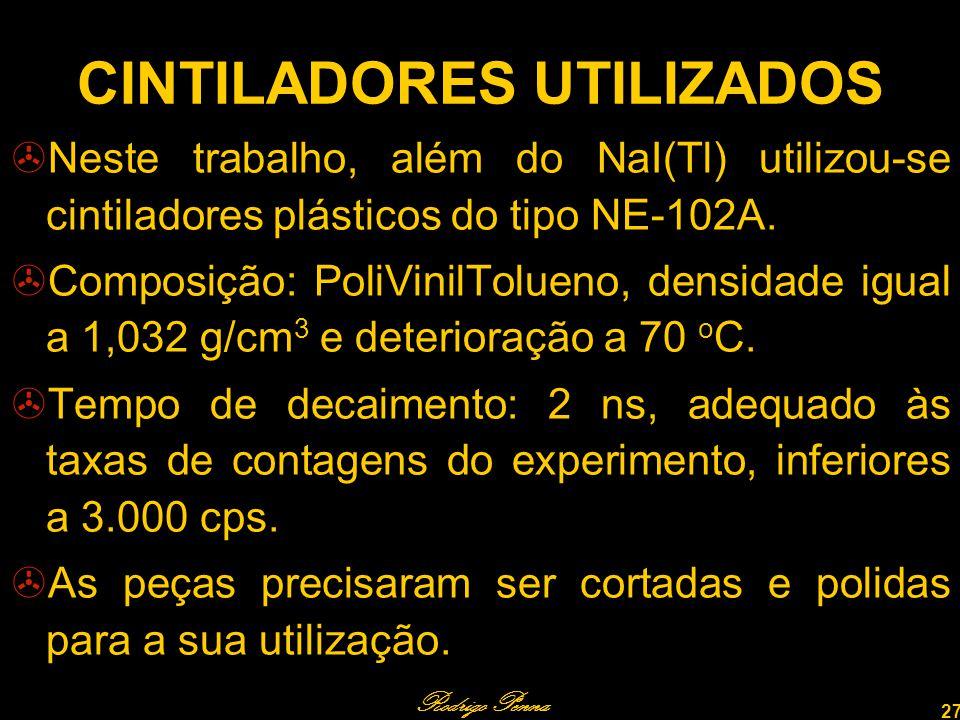 Rodrigo Penna 27 CINTILADORES UTILIZADOS Neste trabalho, além do NaI(Tl) utilizou-se cintiladores plásticos do tipo NE-102A.