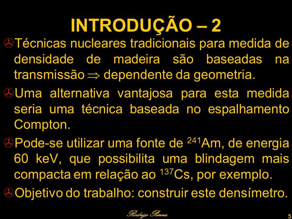 Rodrigo Penna 5 INTRODUÇÃO – 2 Técnicas nucleares tradicionais para medida de densidade de madeira são baseadas na transmissão dependente da geometria.