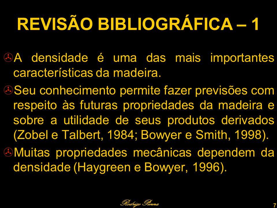 Rodrigo Penna 8 REVISÃO BIBLIOGRÁFICA – 2 O método tradicional de medida da densidade da madeira é pela razão m / v.