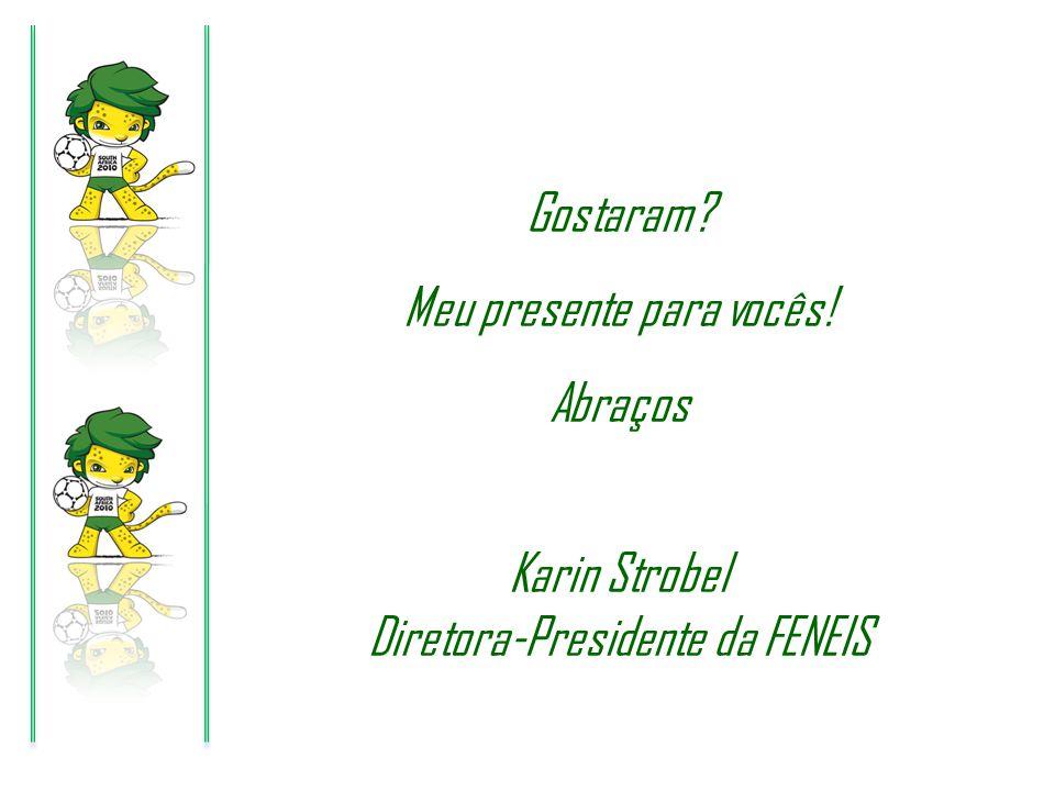 Gostaram? Meu presente para vocês! Abraços Karin Strobel Diretora-Presidente da FENEIS