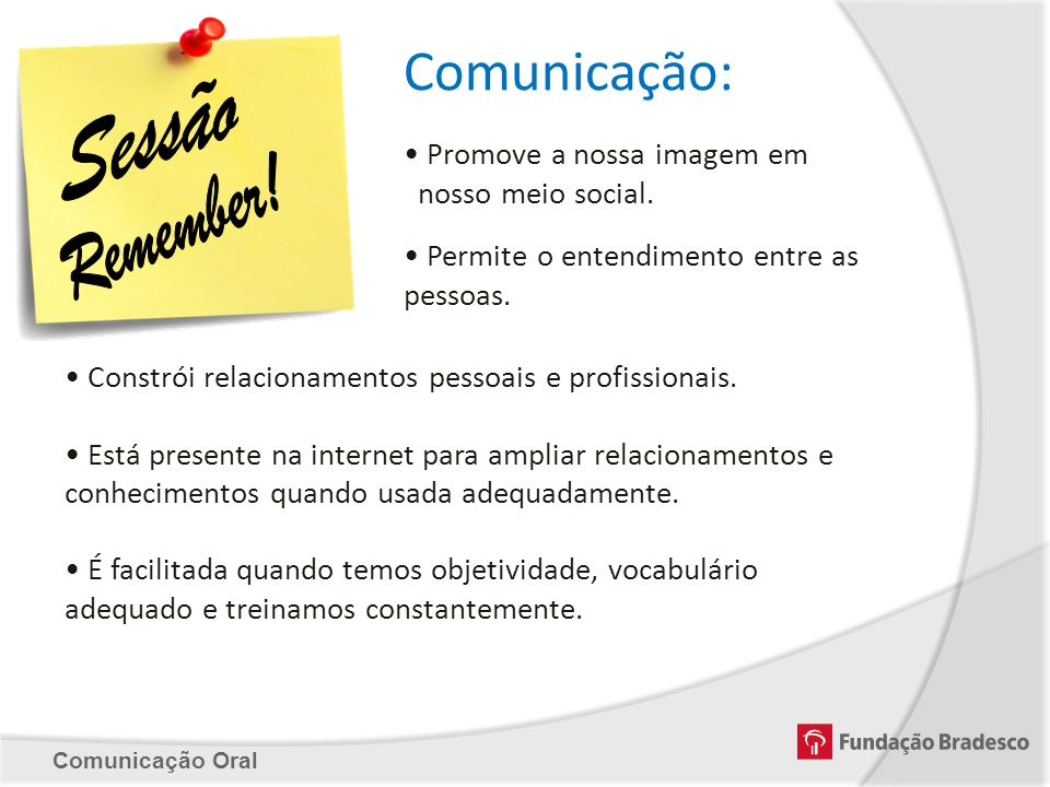 Comunicação: Promove a nossa imagem em nosso meio social. Constrói relacionamentos pessoais e profissionais. Está presente na internet para ampliar re