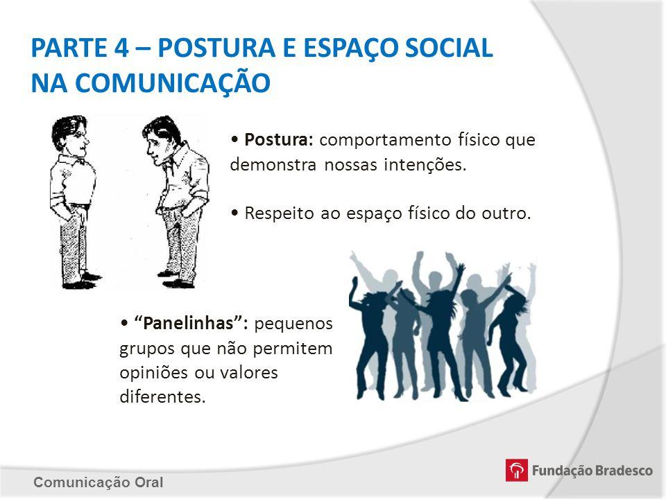Comunicação Oral PARTE 4 – POSTURA E ESPAÇO SOCIAL NA COMUNICAÇÃO Postura: comportamento físico que demonstra nossas intenções. Respeito ao espaço fís