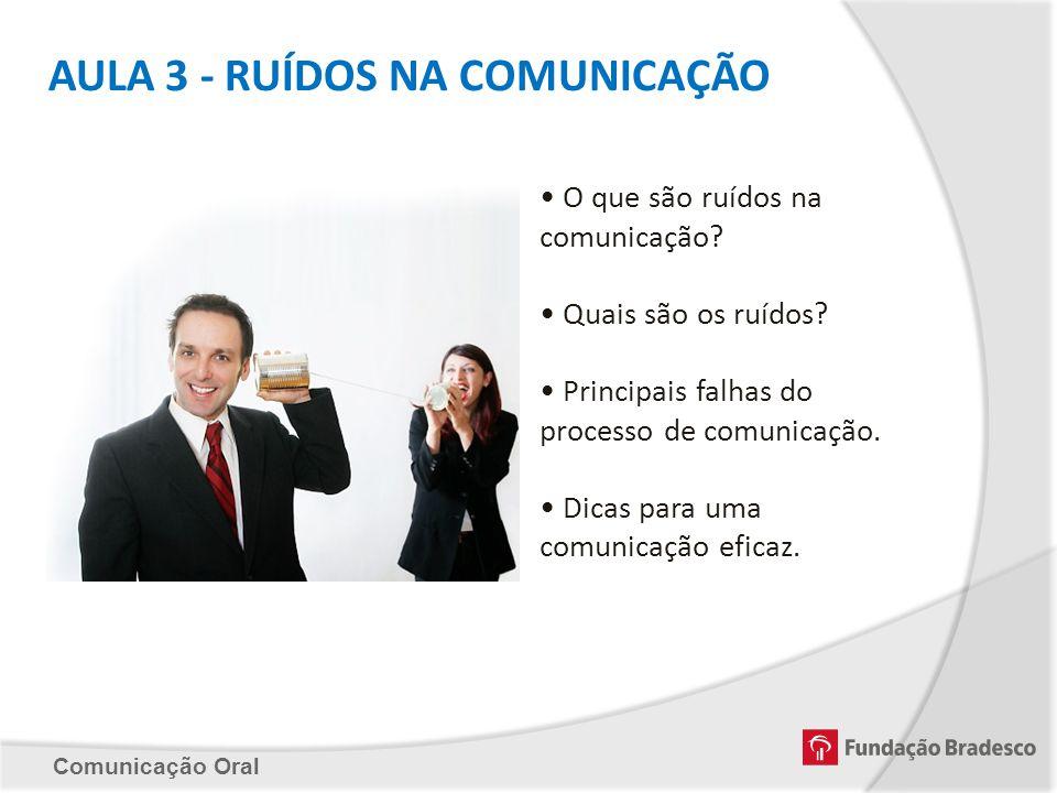 AULA 3 - RUÍDOS NA COMUNICAÇÃO O que são ruídos na comunicação? Quais são os ruídos? Principais falhas do processo de comunicação. Dicas para uma comu