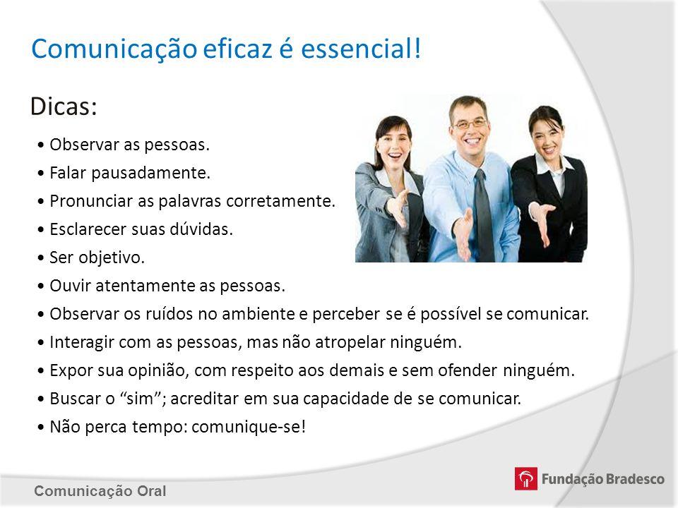 Comunicação Oral Comunicação eficaz é essencial! Dicas: Observar as pessoas. Falar pausadamente. Pronunciar as palavras corretamente. Esclarecer suas