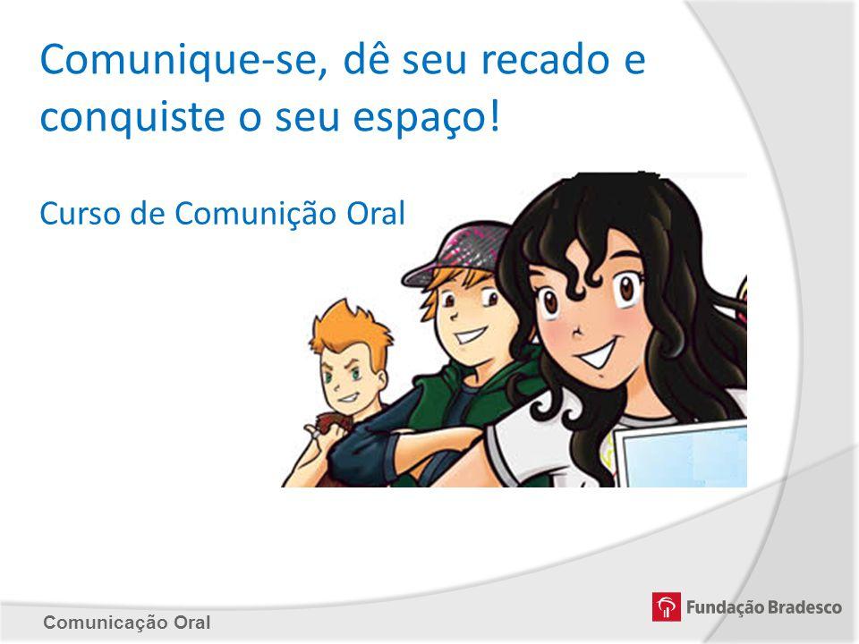 Comunique-se, dê seu recado e conquiste o seu espaço! Curso de Comunição Oral