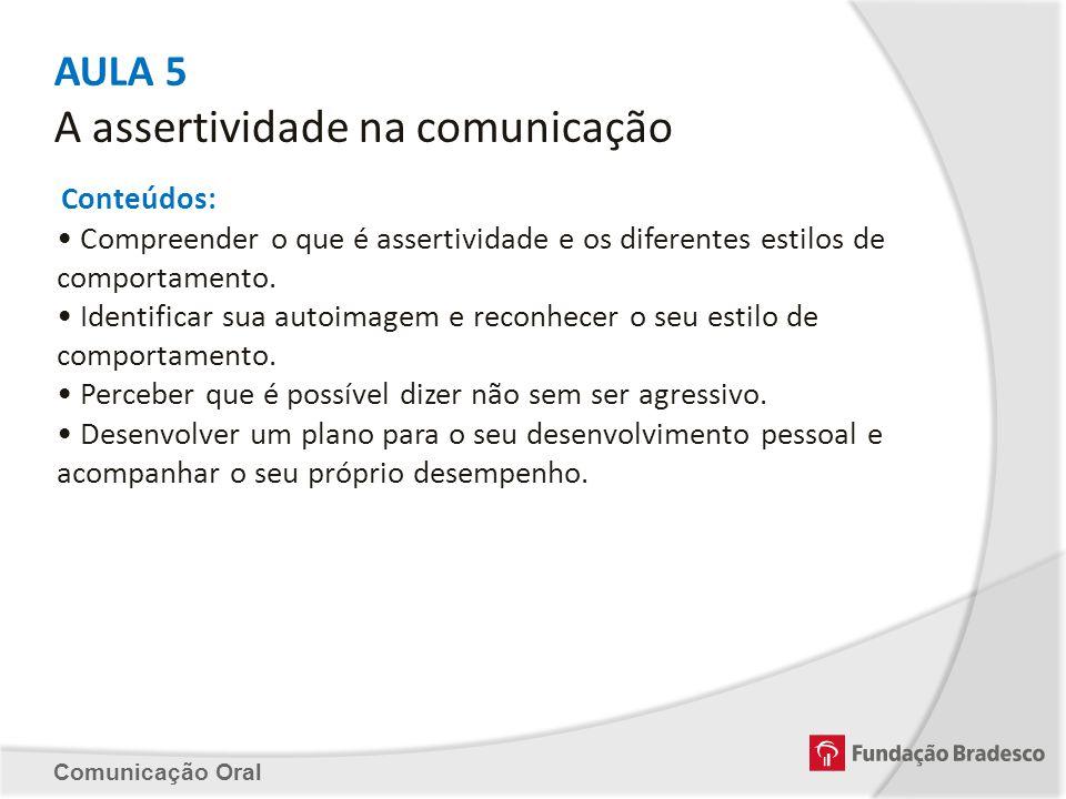AULA 5 A assertividade na comunicação Conteúdos: Compreender o que é assertividade e os diferentes estilos de comportamento. Identificar sua autoimage