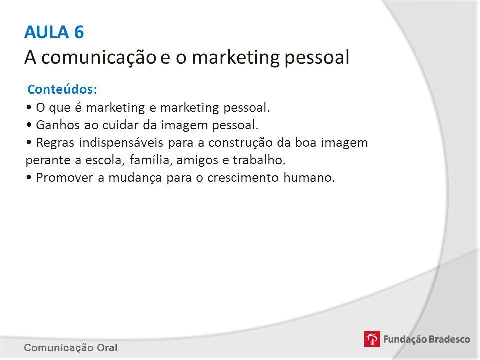 AULA 6 A comunicação e o marketing pessoal Conteúdos: O que é marketing e marketing pessoal. Ganhos ao cuidar da imagem pessoal. Regras indispensáveis
