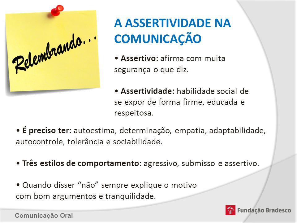 A ASSERTIVIDADE NA COMUNICAÇÃO Assertivo: afirma com muita segurança o que diz. Assertividade: habilidade social de se expor de forma firme, educada e