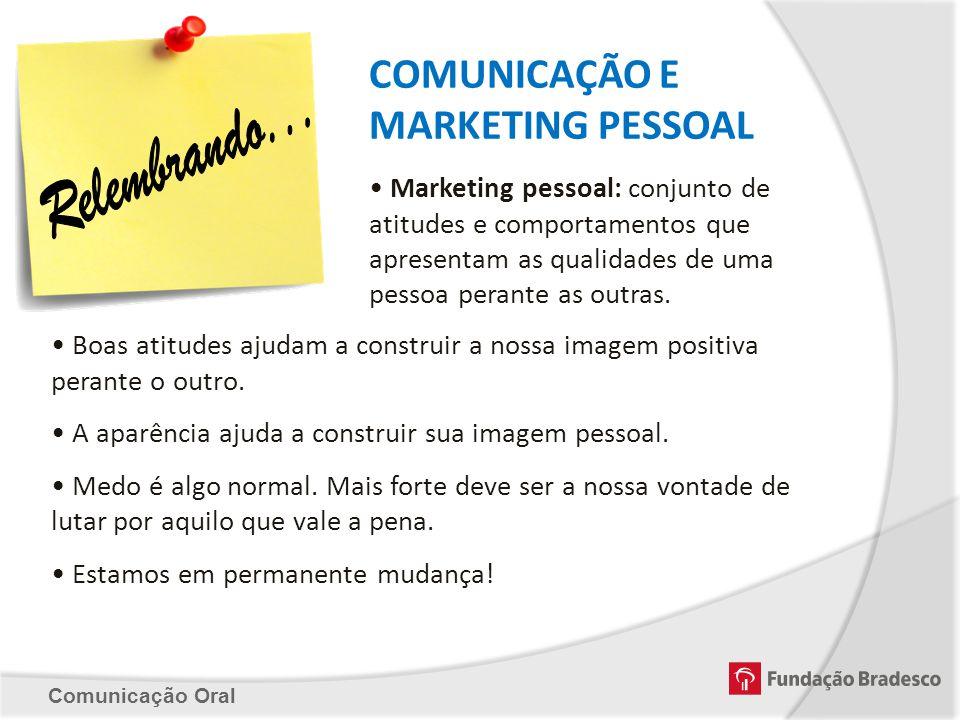 COMUNICAÇÃO E MARKETING PESSOAL Marketing pessoal: conjunto de atitudes e comportamentos que apresentam as qualidades de uma pessoa perante as outras.