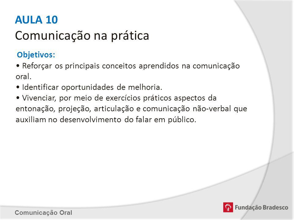 AULA 10 Comunicação na prática Objetivos: Reforçar os principais conceitos aprendidos na comunicação oral. Identificar oportunidades de melhoria. Vive