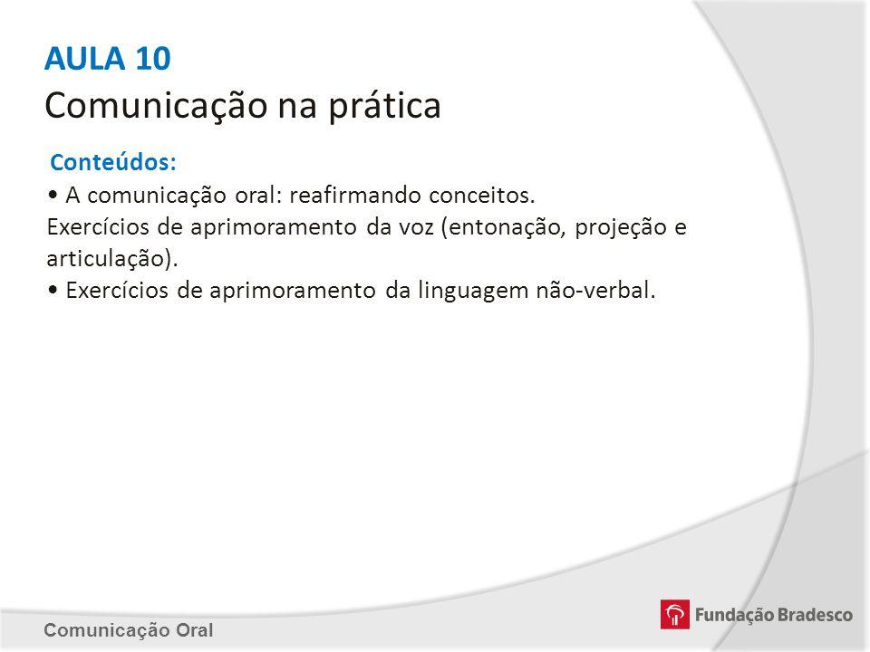 Conteúdos: A comunicação oral: reafirmando conceitos. Exercícios de aprimoramento da voz (entonação, projeção e articulação). Exercícios de aprimorame
