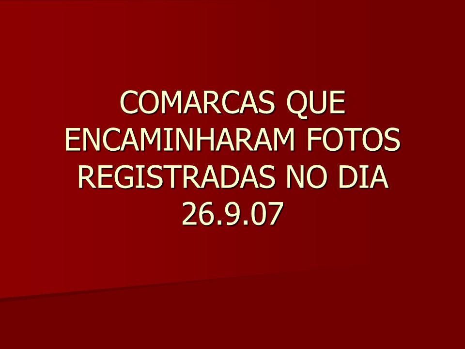 COMARCAS QUE ENCAMINHARAM FOTOS REGISTRADAS NO DIA 26.9.07