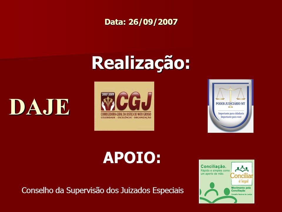 Data: 26/09/2007 Realização: DAJE DAJE APOIO: Conselho da Supervisão dos Juizados Especiais