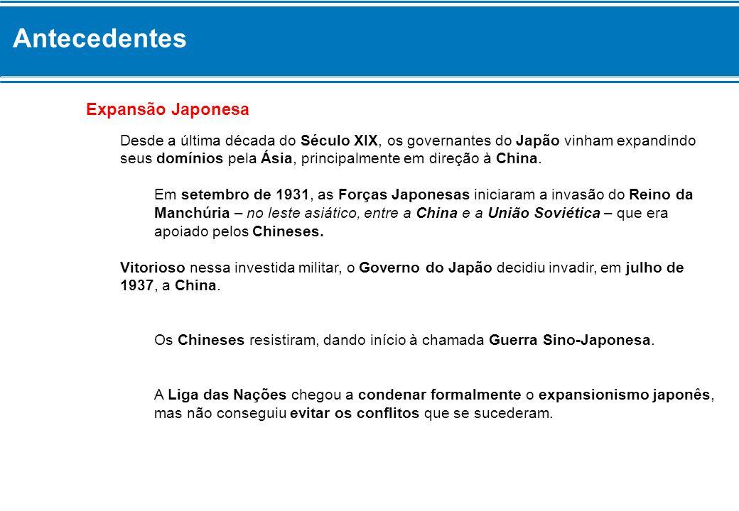 Antecedentes Expansão Japonesa Desde a última década do Século XIX, os governantes do Japão vinham expandindo seus domínios pela Ásia, principalmente