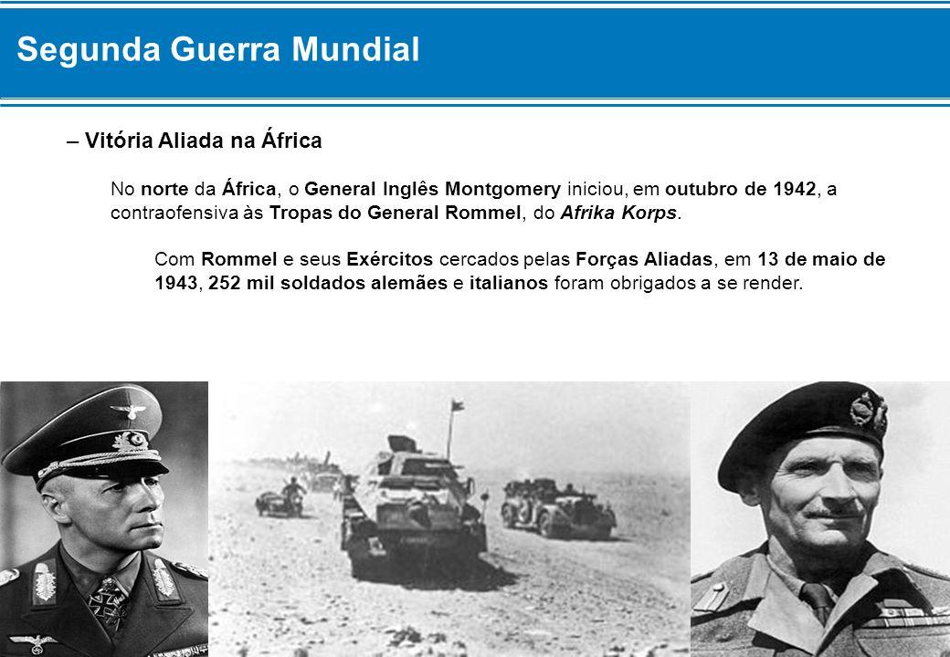 Segunda Guerra Mundial – Vitória Aliada na África No norte da África, o General Inglês Montgomery iniciou, em outubro de 1942, a contraofensiva às Tro