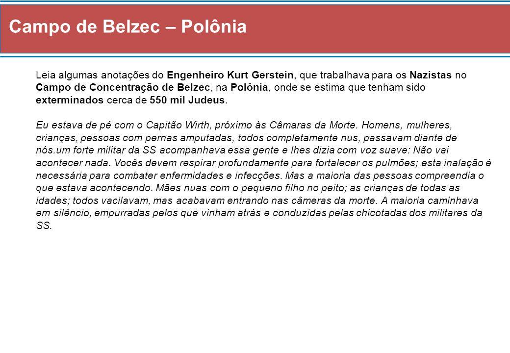 Campo de Belzec – Polônia Leia algumas anotações do Engenheiro Kurt Gerstein, que trabalhava para os Nazistas no Campo de Concentração de Belzec, na P