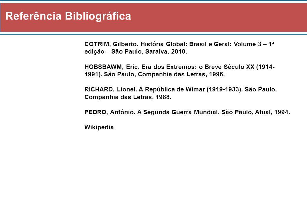 Referência Bibliográfica COTRIM, Gilberto. História Global: Brasil e Geral: Volume 3 – 1ª edição – São Paulo, Saraiva, 2010. HOBSBAWM, Eric. Era dos E