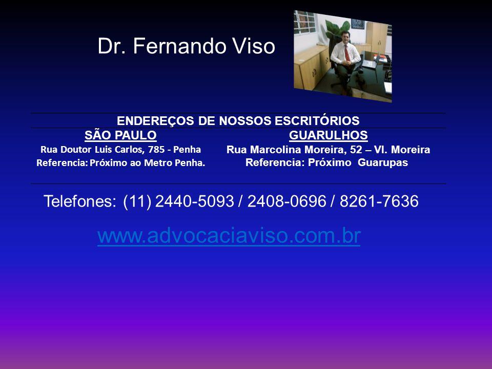 Dr. Fernando Viso ENDEREÇOS DE NOSSOS ESCRITÓRIOS SÃO PAULO Rua Doutor Luis Carlos, 785 - Penha Referencia: Próximo ao Metro Penha. GUARULHOS Rua Marc