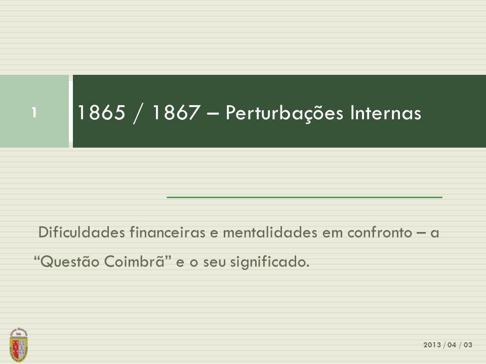 Dificuldades financeiras e mentalidades em confronto – a Questão Coimbrã e o seu significado.