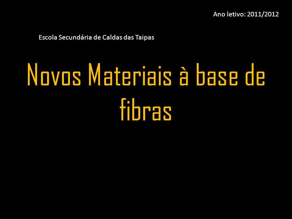 Novos Materiais à base de fibras Escola Secundária de Caldas das Taipas Ano letivo: 2011/2012